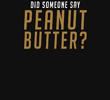 DID SOMEONE SAY PEANUT BUTTER? (White) Unisex T-Shirt