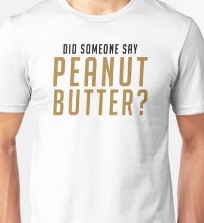 DID SOMEONE SAY PEANUT BUTTER? (Black) Unisex T-Shirt
