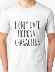 I only date fictional characters T-Shirt