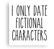 I only date fictional characters Canvas Print