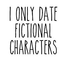 I only date fictional characters Photographic Print
