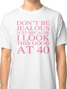 Sassy 40th Birthday For Women Classic T-Shirt