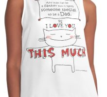 You are a great Dad!! I love you... this much! :) / Cat doodle Contrast Tank