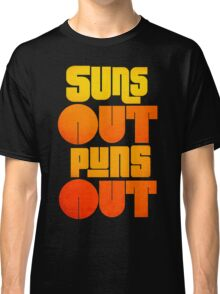 Sun's Out Puns Out Classic T-Shirt