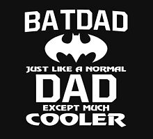 Batdad Just Like A Normal Dad Except Much Cooler Shirt Unisex T-Shirt
