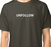 Unfollow. (the ultimate non-conformist tshirt) Classic T-Shirt