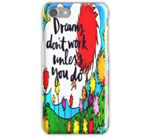 Dreams Don't Work Unless You Do iPhone Case/Skin