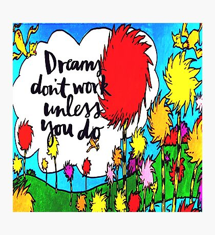 Dreams Don't Work Unless You Do Photographic Print
