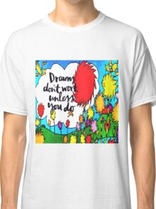 Dreams Don't Work Unless You Do Classic T-Shirt