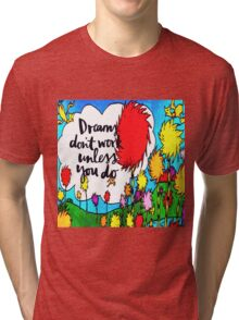 Dreams Don't Work Unless You Do Tri-blend T-Shirt