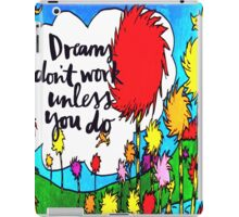 Dreams Don't Work Unless You Do iPad Case/Skin