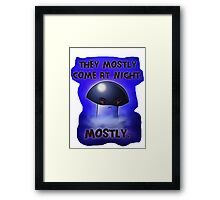 They mostly come at night. Mostly. Framed Print