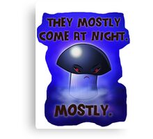 They mostly come at night. Mostly. Canvas Print