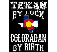 TEXAN BY LUCK - COLORADAN BY BIRTH Photographic Print