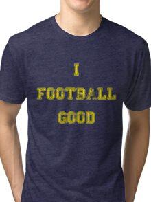 I Football Good Tri-blend T-Shirt