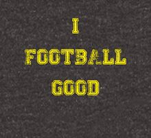 I Football Good Unisex T-Shirt