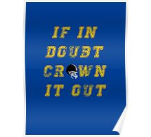 If in doubt, crown it out Poster
