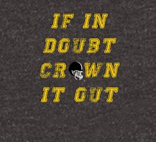 If in doubt, crown it out Unisex T-Shirt