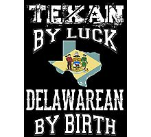 TEXAN BY LUCK - DELAWAREAN BY BIRTH Photographic Print