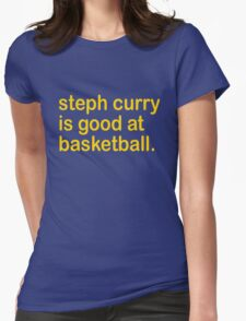 steph curry is good at basketball Womens Fitted T-Shirt