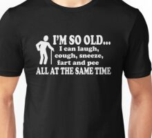 I'm so Old I can fart laugh pee cough pee at the same time Unisex T-Shirt