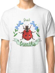 Just Breathe ladybug Classic T-Shirt