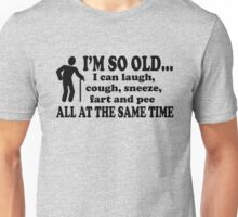 I'm so old i can cough laugh fart sneeze pee at the same time Unisex T-Shirt