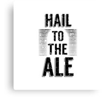 Hail To The Ale Canvas Print