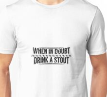 When in Doubt, Drink a Stout Unisex T-Shirt