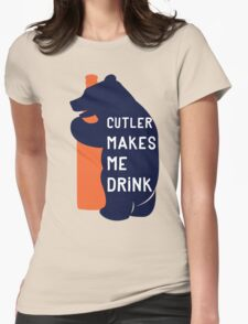 Cutler Makes Me Drink Womens Fitted T-Shirt