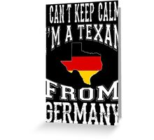 I'M A TEXAN FROM GERMANY Greeting Card