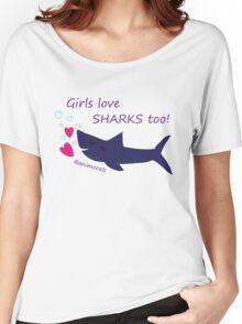 Girls Love Sharks Too! Women's Relaxed Fit T-Shirt