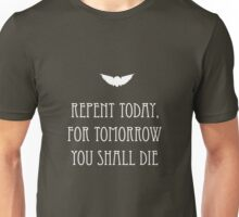 Repent Today, For Tomorrow You Shall Die Unisex T-Shirt