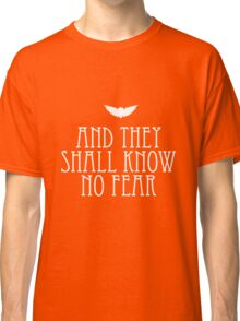 And They Shall Know No Fear Classic T-Shirt