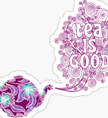 Tea is Good Sticker