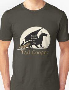 Galavant: I Super Believe In You Tad Cooper V2 Unisex T-Shirt