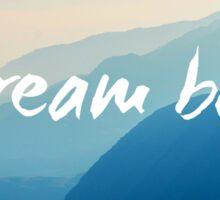 Dream big blue Sticker