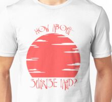 How About Sunrise Land? Unisex T-Shirt
