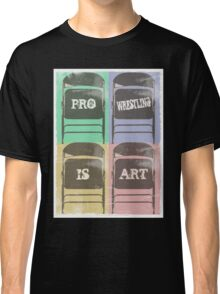 Pro Wrestling is Art (chairs) Classic T-Shirt