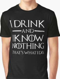 I drink and I know nothing Graphic T-Shirt
