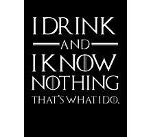 I drink and I know nothing Photographic Print