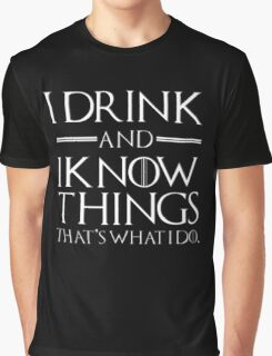 I drink and I know tings Graphic T-Shirt