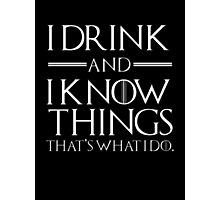 I drink and I know tings Photographic Print