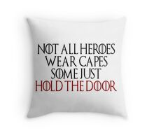 Not All Heroes Wear Capes Some Just Hold The Door Throw Pillow
