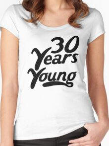 30 Years Young Women's Fitted Scoop T-Shirt