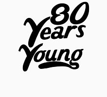80 Years Young Unisex T-Shirt