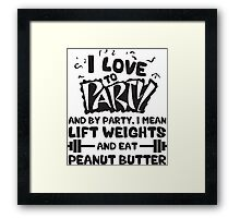 I Love To Lift Weights and Eat Peanut Butter Framed Print