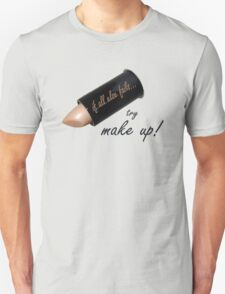 If all else fails, try make up Unisex T-Shirt