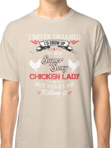 Super Sexy Chicken Lady Classic T-Shirt