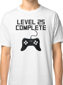 Level 25 Complete 25th Birthday Classic T-Shirt